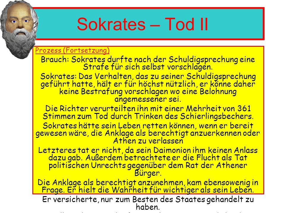 Sokrates – Tod II Prozess (Fortsetzung) Brauch: Sokrates durfte nach der Schuldigsprechung eine Strafe für sich selbst vorschlagen.
