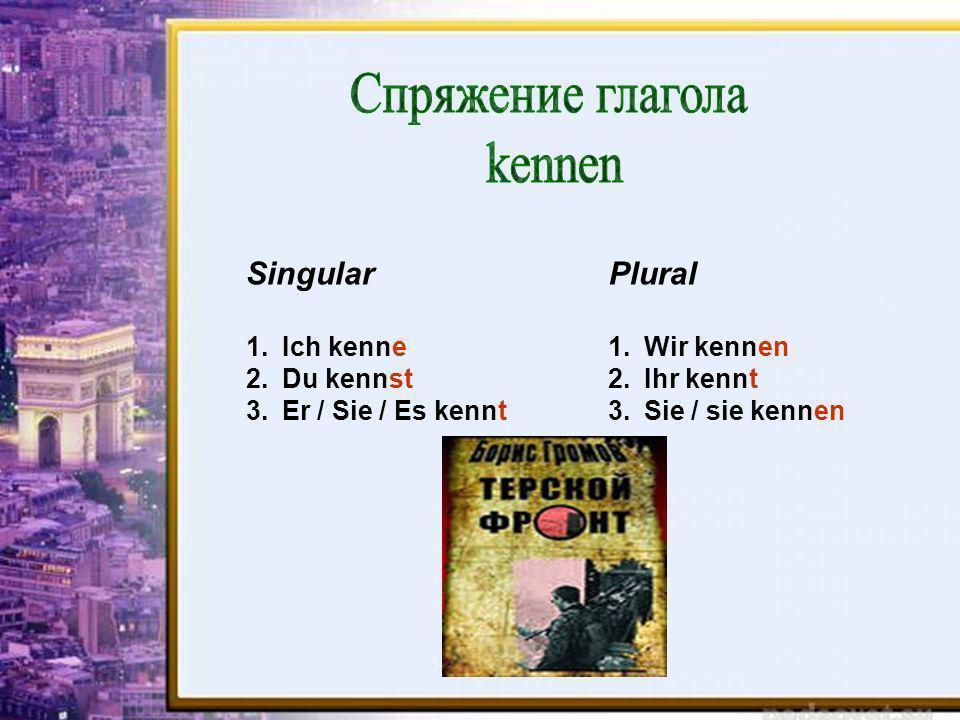 Спряжение глагола kennen Singular Plural Ich kenne Du kennst