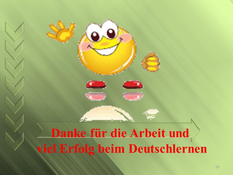 Danke für die Arbeit und viel Erfolg beim Deutschlernen