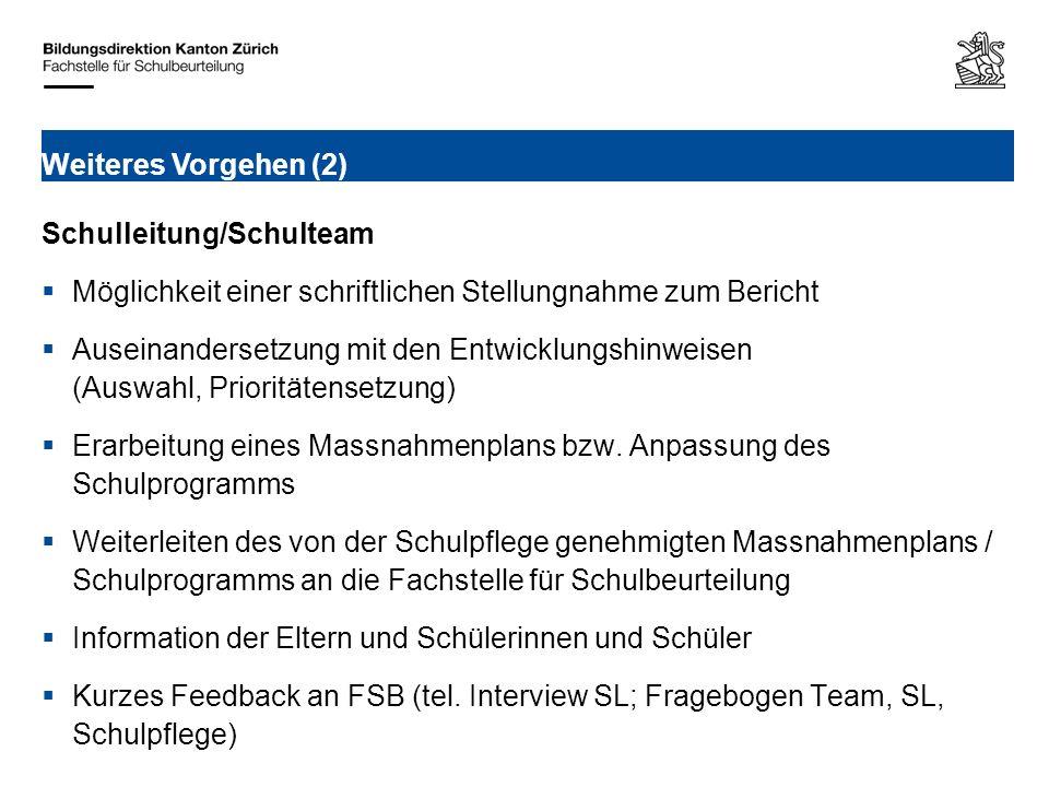 Weiteres Vorgehen (2) Schulleitung/Schulteam. Möglichkeit einer schriftlichen Stellungnahme zum Bericht.