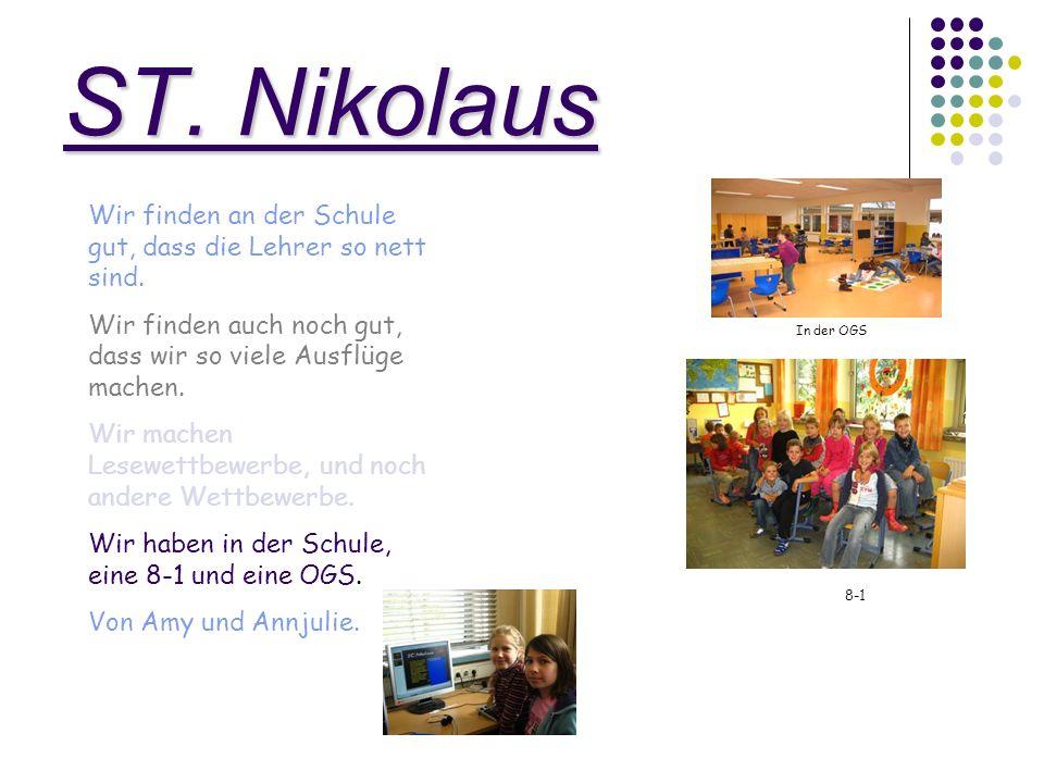 ST. Nikolaus Wir finden an der Schule gut, dass die Lehrer so nett sind. Wir finden auch noch gut, dass wir so viele Ausflüge machen.