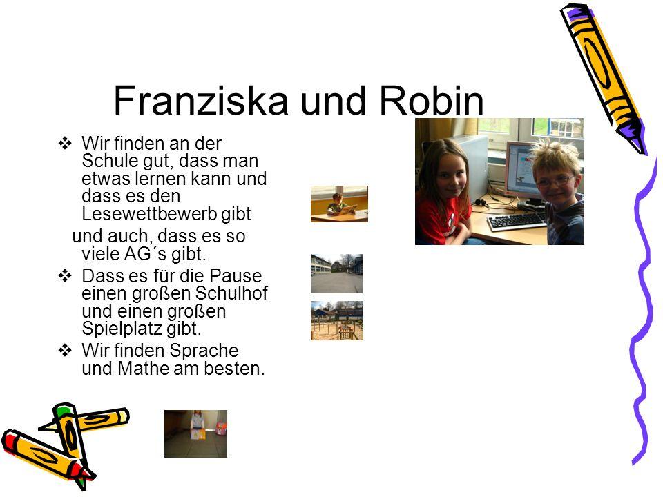 Franziska und Robin Wir finden an der Schule gut, dass man etwas lernen kann und dass es den Lesewettbewerb gibt.