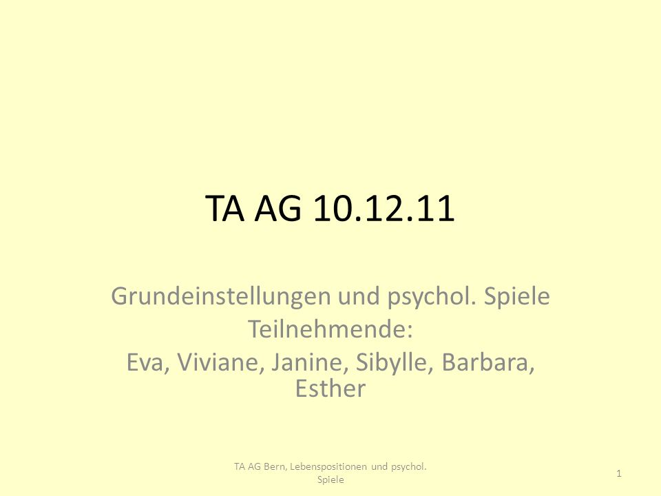 TA AG 10.12.11 Grundeinstellungen und psychol. Spiele Teilnehmende: