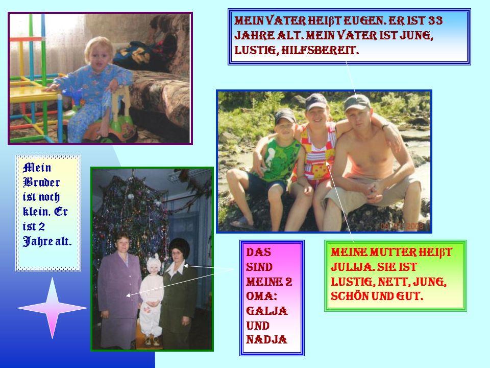 Mein Vater heiβt Eugen. Er ist 33 Jahre alt