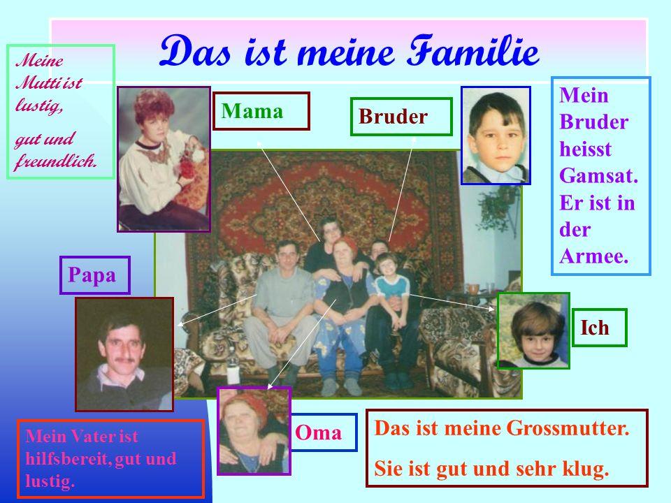 Das ist meine Familie Mein Bruder heisst Gamsat. Er ist in der Armee.