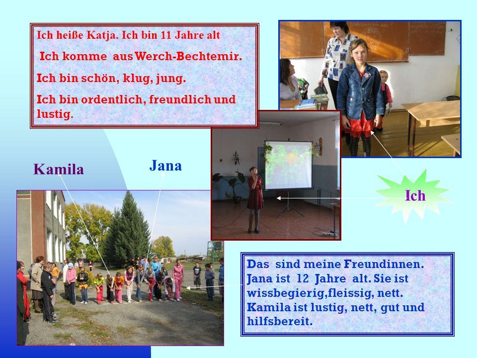 Jana Kamila Ich Ich heiße Katja. Ich bin 11 Jahre alt