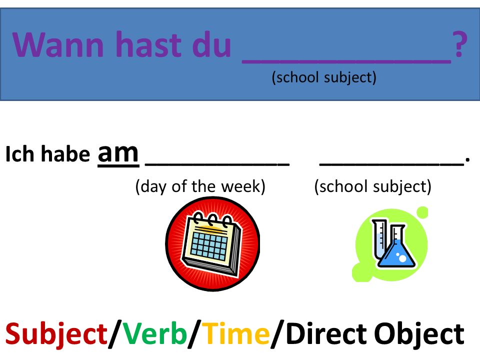 Wann hast du ___________ (school subject)