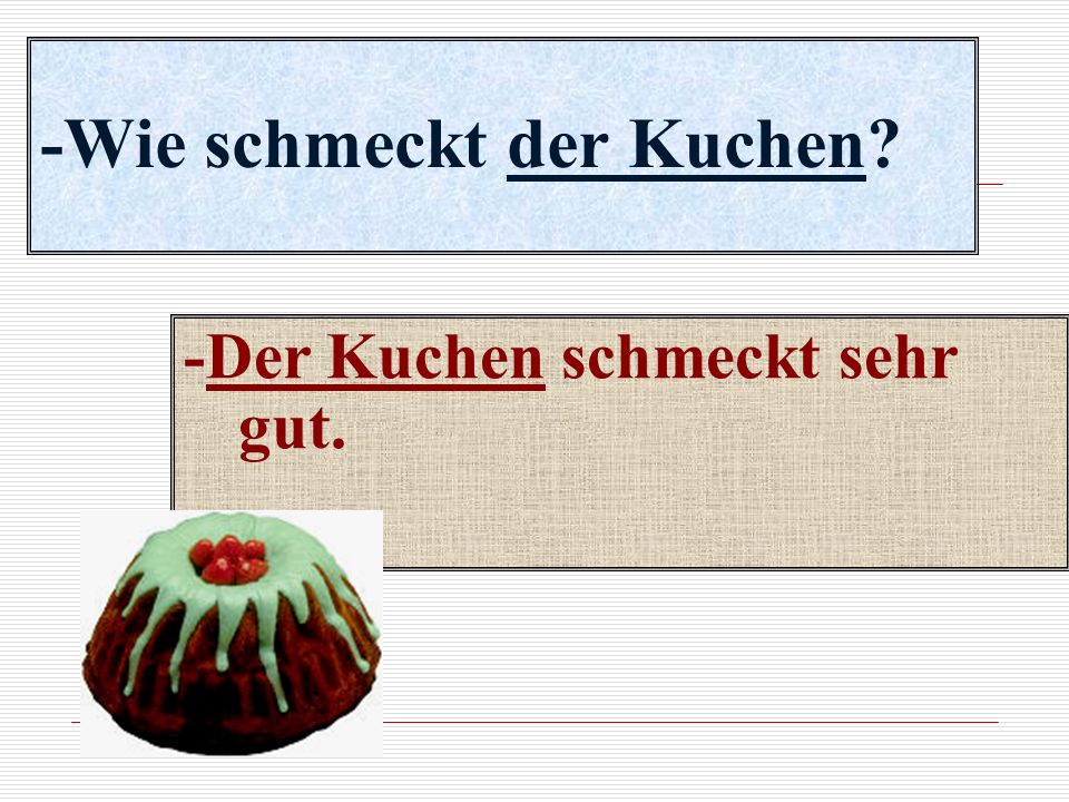 -Wie schmeckt der Kuchen