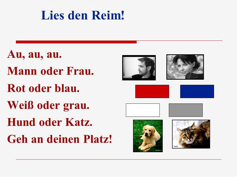 Lies den Reim! Au, au, au. Mann oder Frau. Rot oder blau.