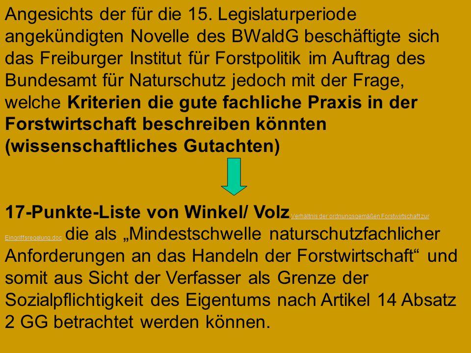 Angesichts der für die 15. Legislaturperiode angekündigten Novelle des BWaldG beschäftigte sich das Freiburger Institut für Forstpolitik im Auftrag des Bundesamt für Naturschutz jedoch mit der Frage, welche Kriterien die gute fachliche Praxis in der Forstwirtschaft beschreiben könnten (wissenschaftliches Gutachten)