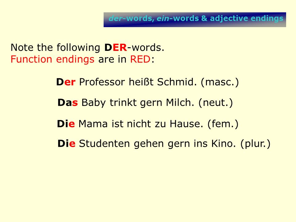 Note the following DER-words. Function endings are in RED:
