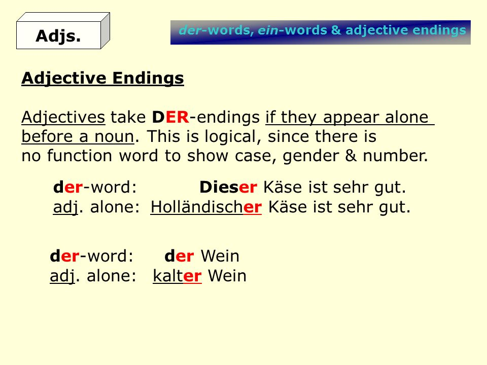 Adjectives take DER-endings if they appear alone