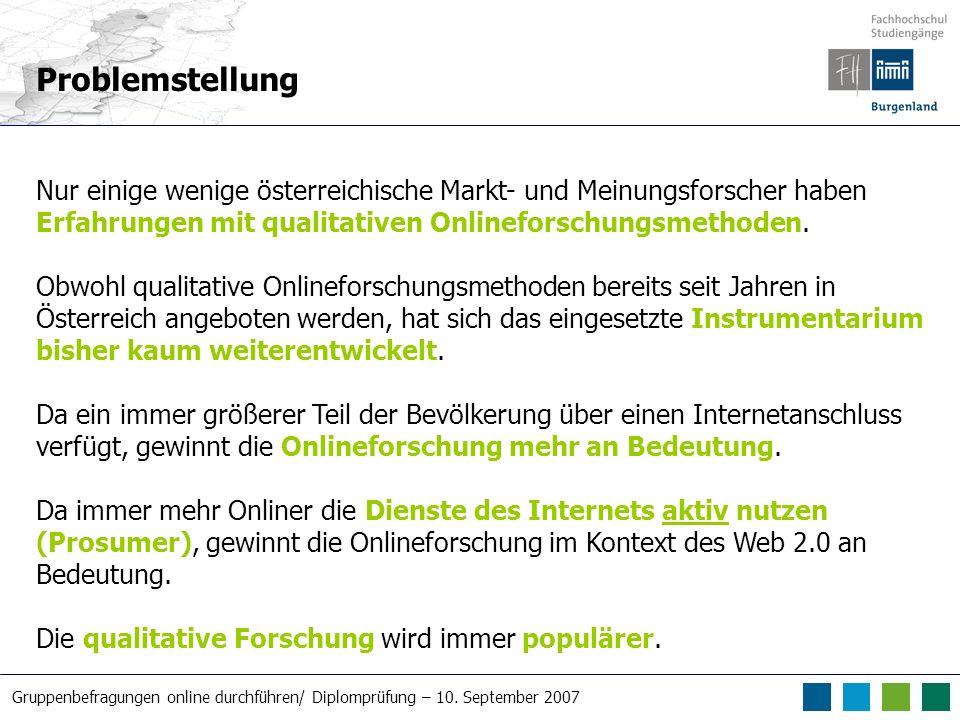 Problemstellung Nur einige wenige österreichische Markt- und Meinungsforscher haben Erfahrungen mit qualitativen Onlineforschungsmethoden.