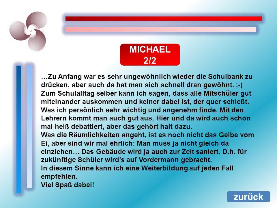 MICHAEL 2/2 …Zu Anfang war es sehr ungewöhnlich wieder die Schulbank zu drücken, aber auch da hat man sich schnell dran gewöhnt. ;-)