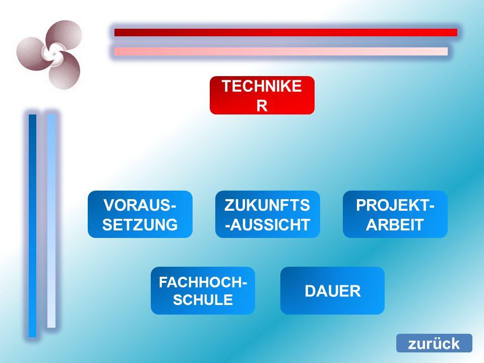 TECHNIKER VORAUS-SETZUNG ZUKUNFTS-AUSSICHT PROJEKT-ARBEIT DAUER zurück