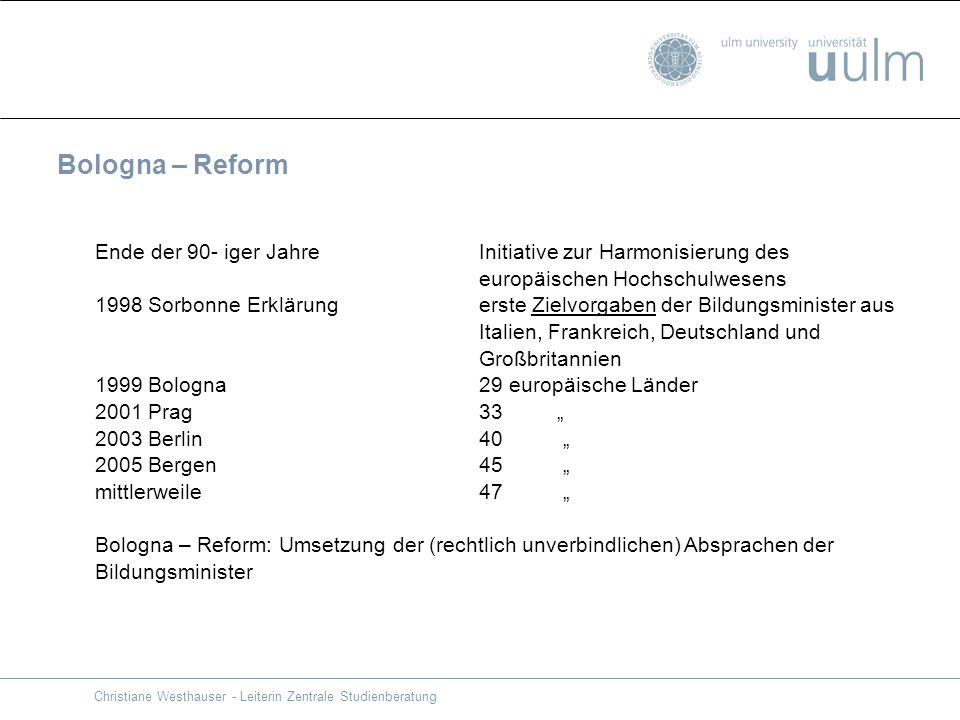 Bologna – Reform Ende der 90- iger Jahre Initiative zur Harmonisierung des. europäischen Hochschulwesens.