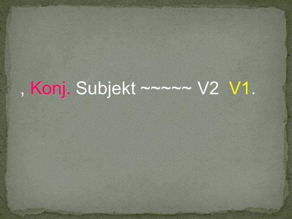, Konj. Subjekt ~~~~~ V2 V1.