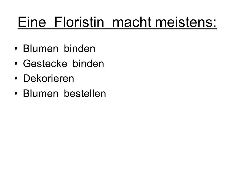 Eine Floristin macht meistens: