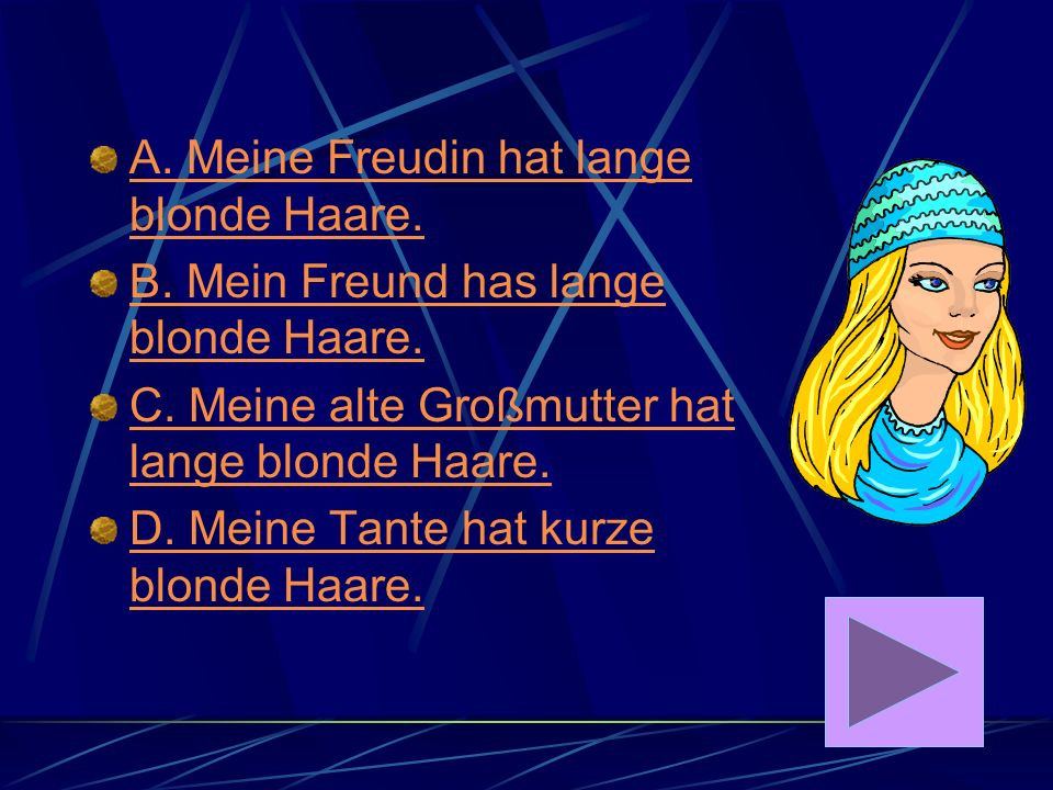 A. Meine Freudin hat lange blonde Haare.