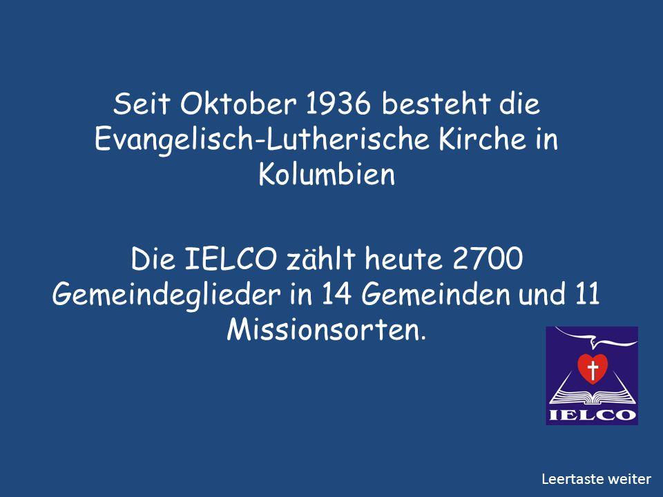 Seit Oktober 1936 besteht die Evangelisch-Lutherische Kirche in Kolumbien Die IELCO zählt heute 2700 Gemeindeglieder in 14 Gemeinden und 11 Missionsorten.