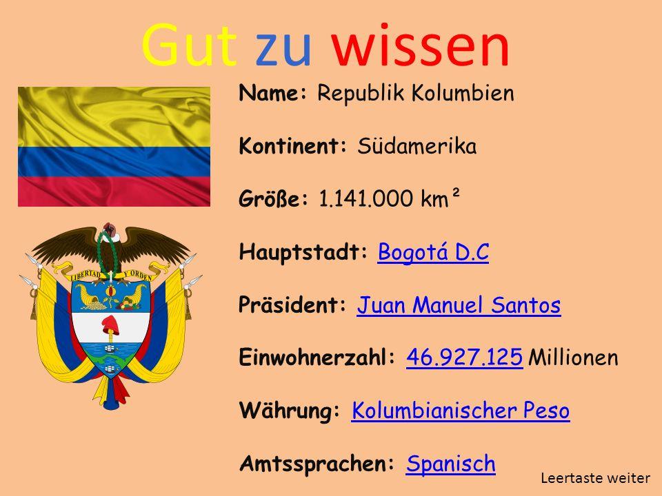 Gut zu wissen Name: Republik Kolumbien Kontinent: Südamerika