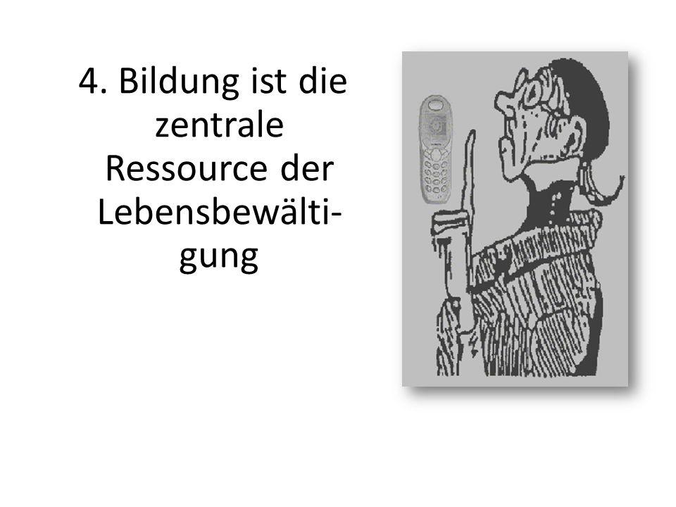 4. Bildung ist die zentrale Ressource der Lebensbewälti- gung