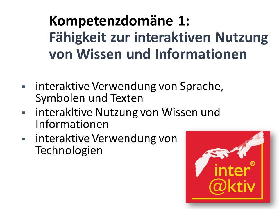 Kompetenzdomäne 1: Fähigkeit zur interaktiven Nutzung von Wissen und Informationen