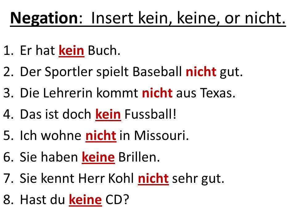 Negation: Insert kein, keine, or nicht.