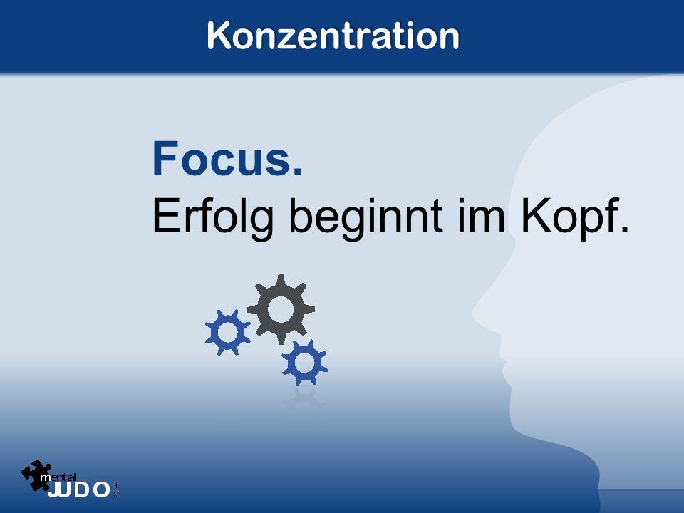 Konzentration Focus. Erfolg beginnt im Kopf.