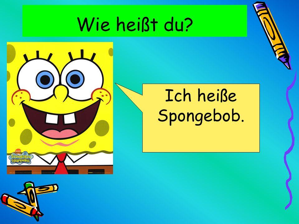 Wie heißt du Ich heiße Spongebob.