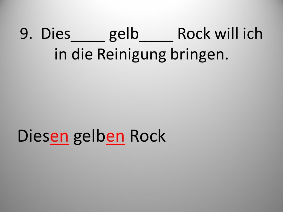9. Dies____ gelb____ Rock will ich in die Reinigung bringen.