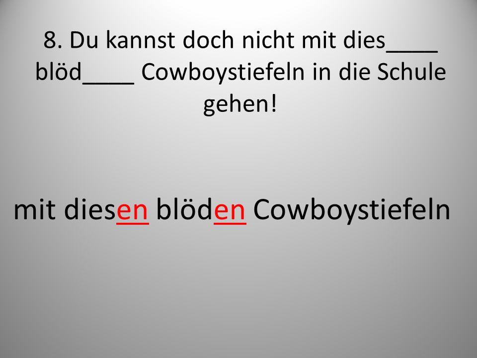mit diesen blöden Cowboystiefeln