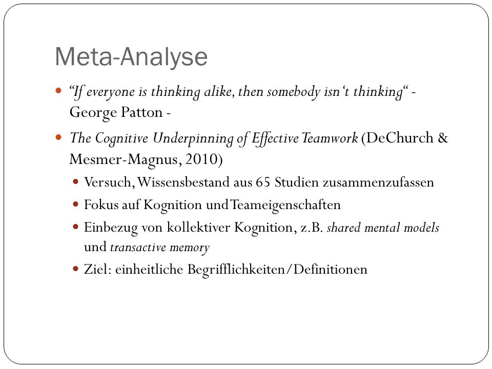 Meta-Analyse If everyone is thinking alike, then somebody isn't thinking - George Patton -