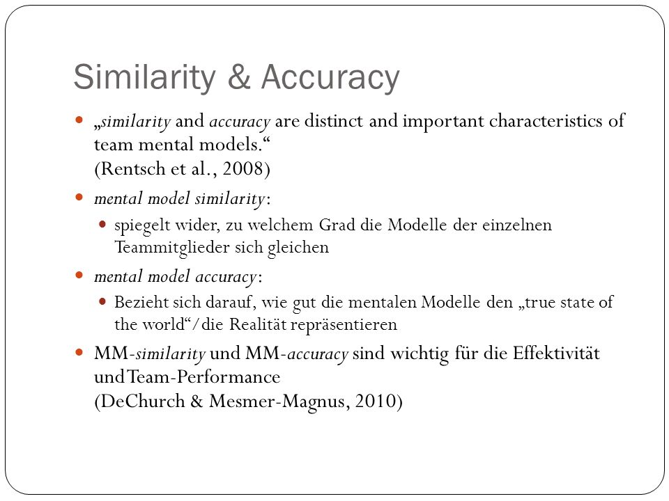 "Similarity & Accuracy ""similarity and accuracy are distinct and important characteristics of team mental models. (Rentsch et al., 2008)"