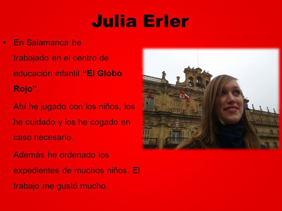 Julia Erler En Salamanca he trabajado en el centro de educación infantil El Globo Rojo .