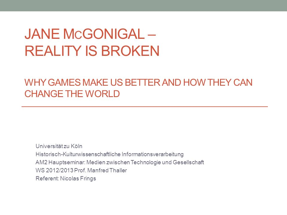 Jane McGonigal – Reality is broken Why Games make us better and how they can change the world