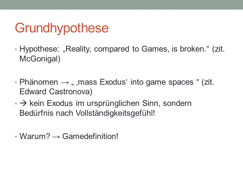"Grundhypothese Hypothese: ""Reality, compared to Games, is broken. (zit. McGonigal)"