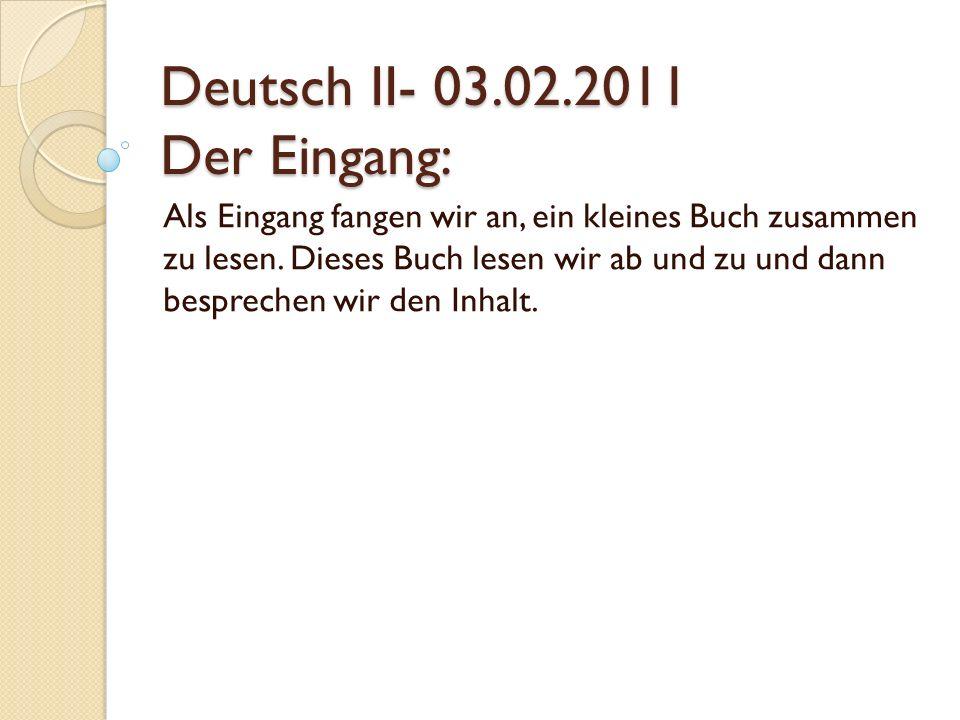 Deutsch II- 03.02.2011 Der Eingang: