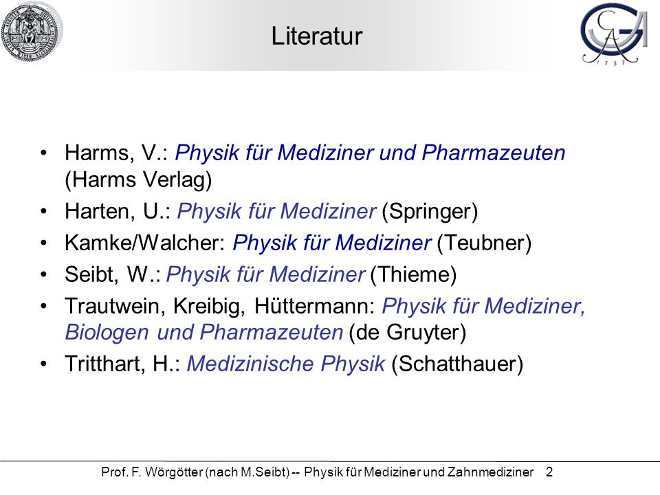 Literatur Harms, V.: Physik für Mediziner und Pharmazeuten (Harms Verlag) Harten, U.: Physik für Mediziner (Springer)