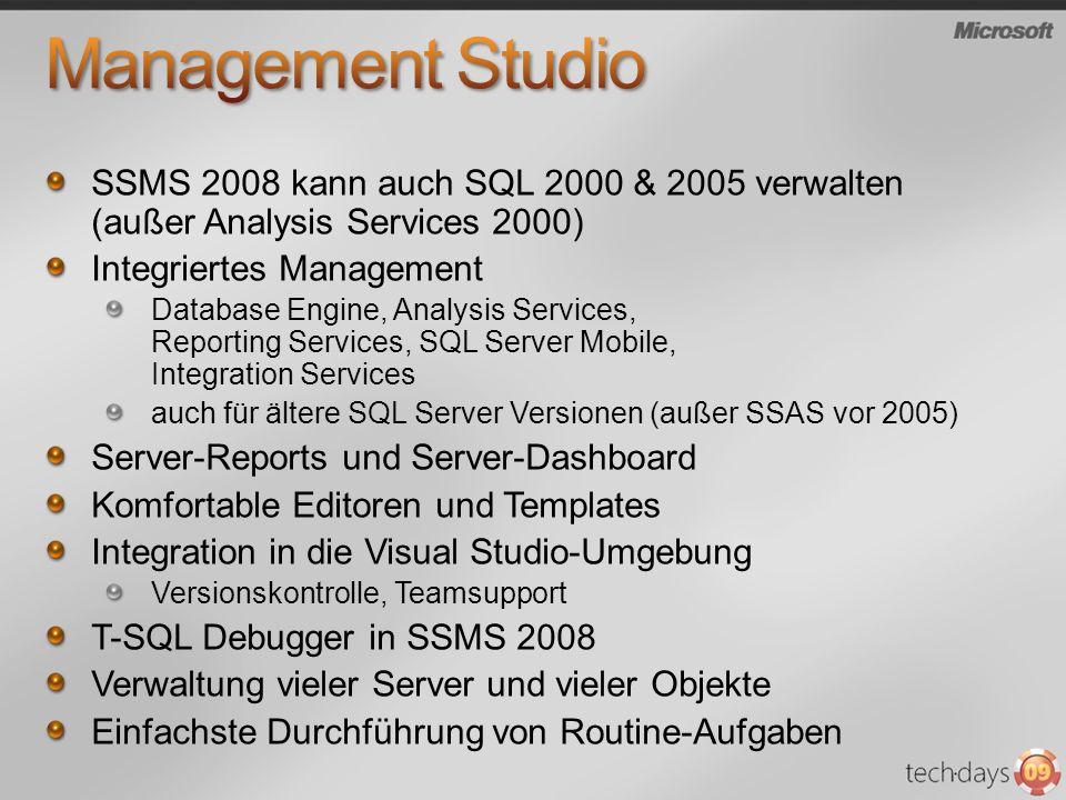 Management Studio SSMS 2008 kann auch SQL 2000 & 2005 verwalten (außer Analysis Services 2000) Integriertes Management.