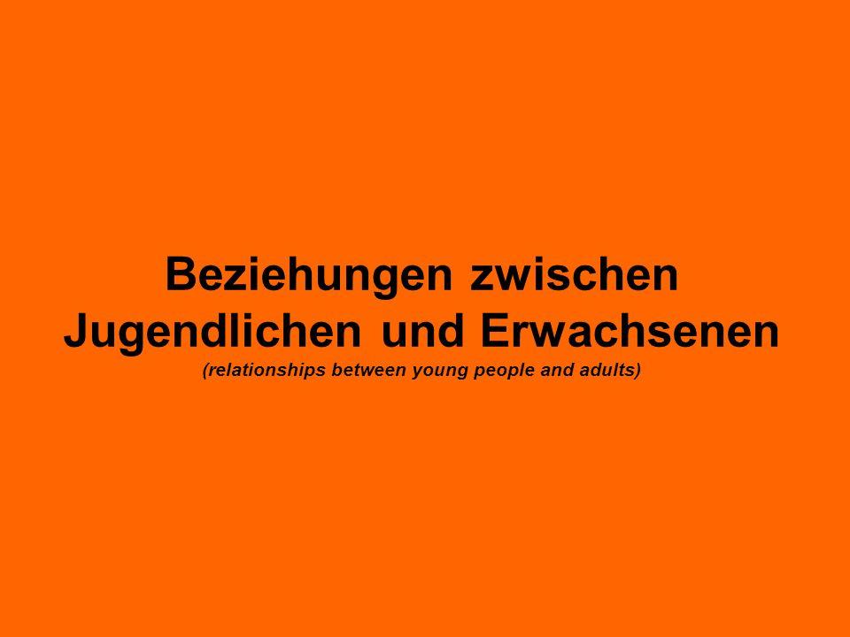 Beziehungen zwischen Jugendlichen und Erwachsenen (relationships between young people and adults)