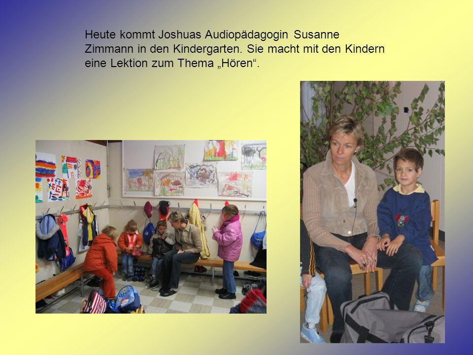 Heute kommt Joshuas Audiopädagogin Susanne Zimmann in den Kindergarten