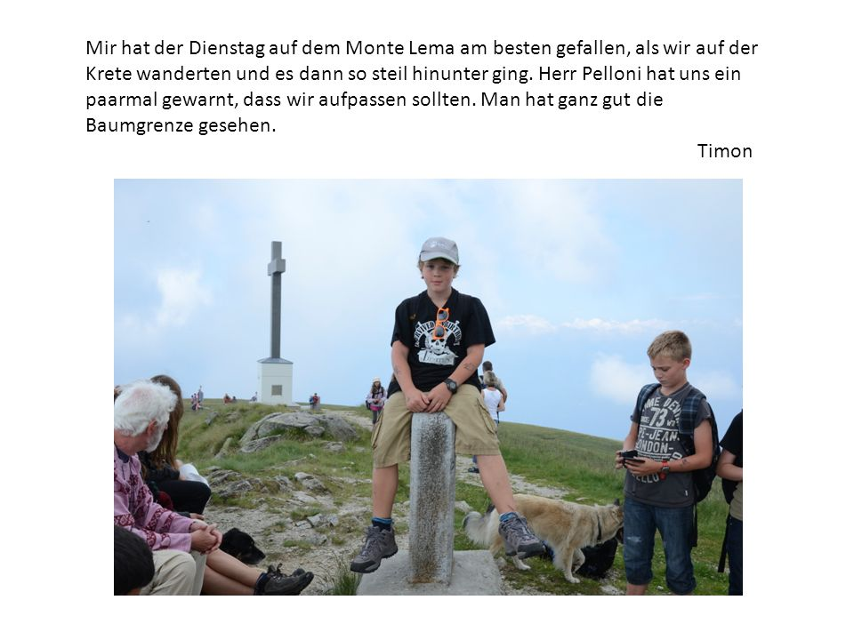 Mir hat der Dienstag auf dem Monte Lema am besten gefallen, als wir auf der Krete wanderten und es dann so steil hinunter ging.
