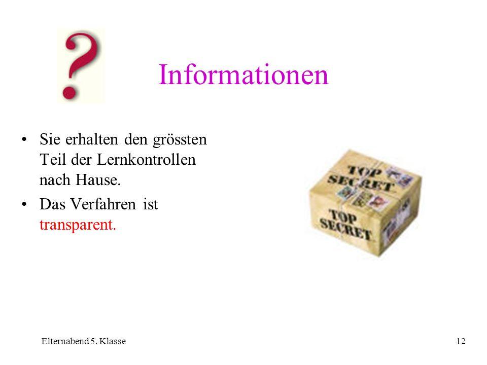 Informationen Sie erhalten den grössten Teil der Lernkontrollen nach Hause. Das Verfahren ist transparent.