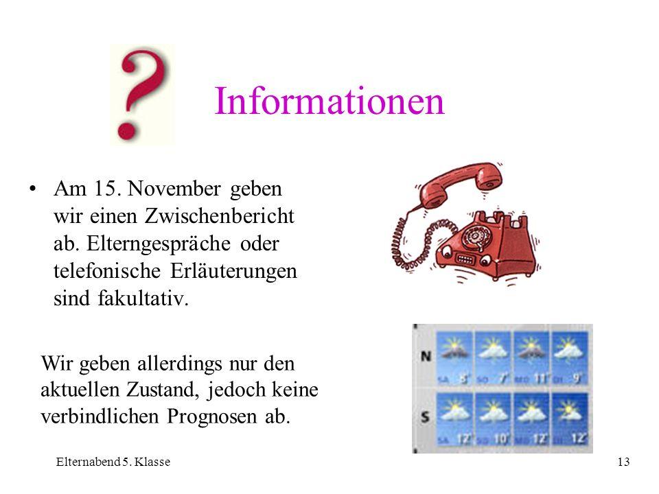 InformationenAm 15. November geben wir einen Zwischenbericht ab. Elterngespräche oder telefonische Erläuterungen sind fakultativ.