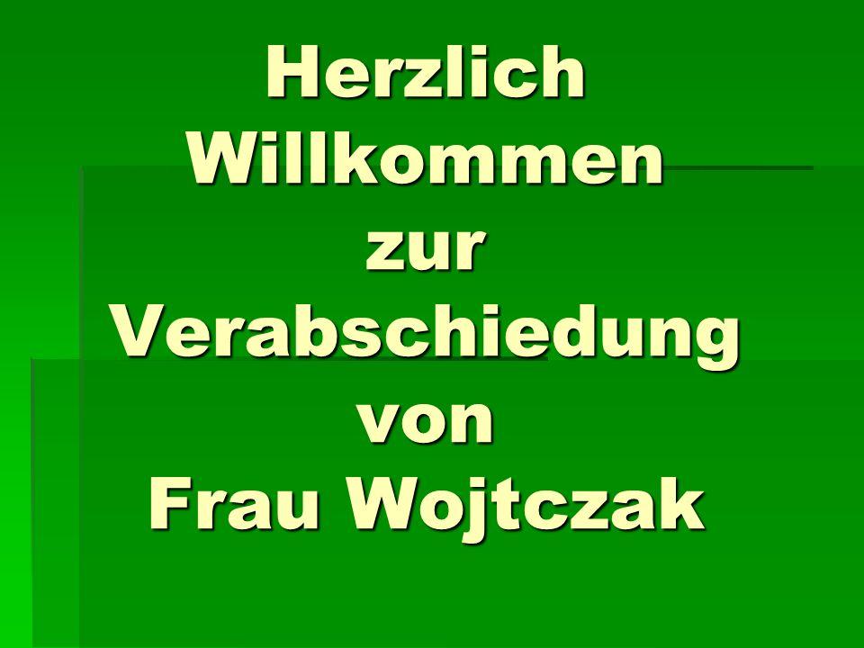 Herzlich Willkommen zur Verabschiedung von Frau Wojtczak