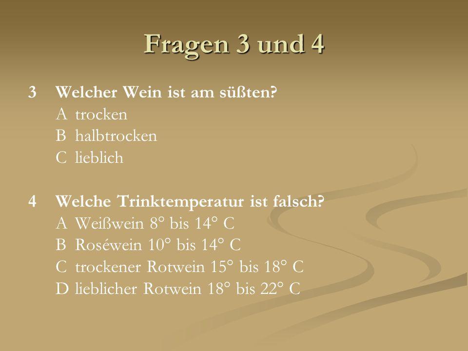 Fragen 3 und 4 3 Welcher Wein ist am süßten A trocken B halbtrocken