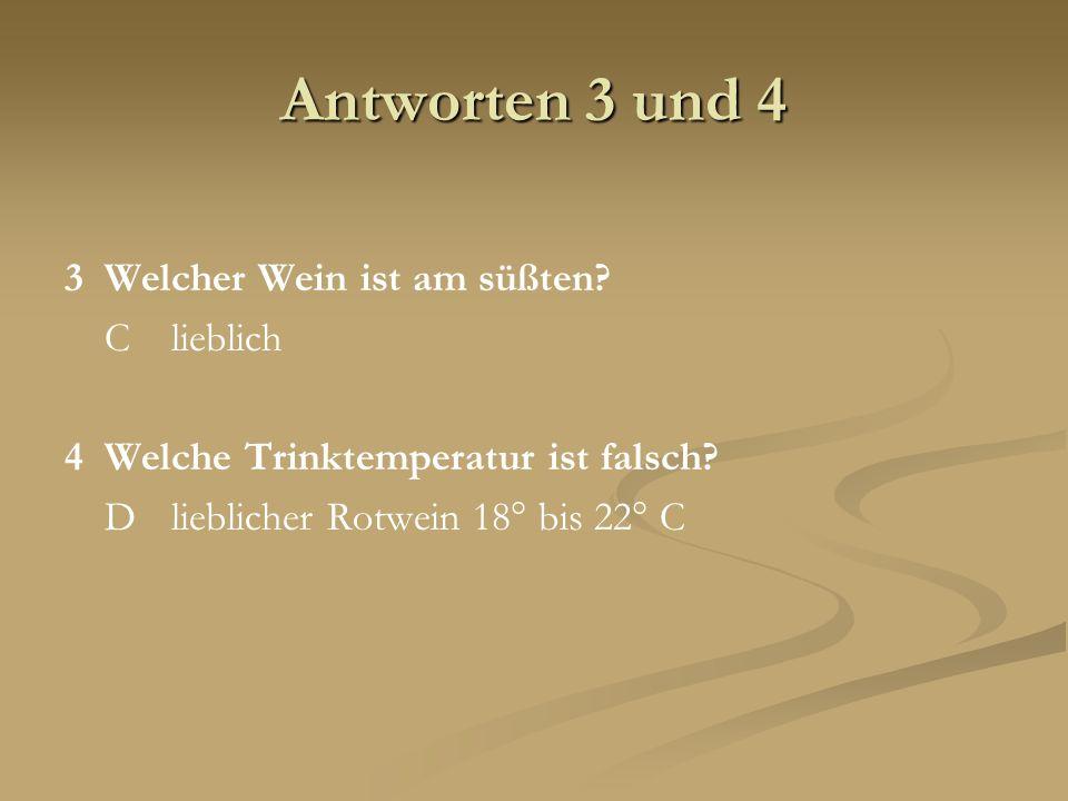 Antworten 3 und 4 3 Welcher Wein ist am süßten C lieblich