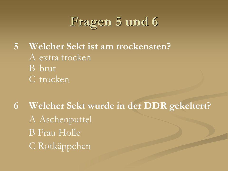 Fragen 5 und 6 5 Welcher Sekt ist am trockensten A extra trocken B brut C trocken. 6 Welcher Sekt wurde in der DDR gekeltert