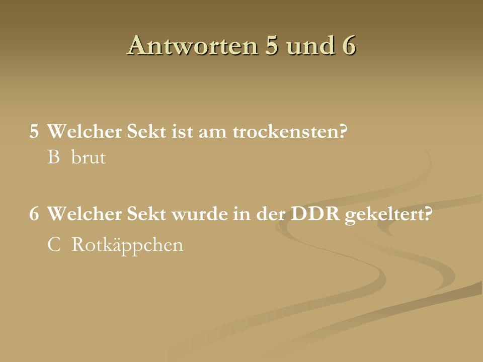 Antworten 5 und 6 5 Welcher Sekt ist am trockensten B brut